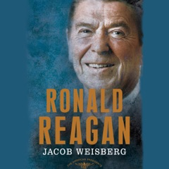 Ronald Reagan: The American Presidents Series: The 40th President, 1981-1989 (Unabridged)