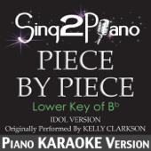 Piece by Piece (Lower Key of Bb) [Idol Version] [Originally Performed by Kelly Clarkson] [Piano Karaoke Version]