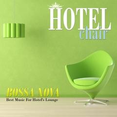 Hotel Chair Bossa Nova: Best Music for Hotel's Lounge