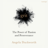 Grit: The Power of Passion and Perseverance (Unabridged) - Angela Duckworth