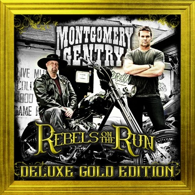 Rebels on the Run (Deluxe Gold Edition) - Montgomery Gentry