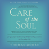 Care of the Soul, Twenty-Fifth Anniversary Ed: A Guide for Cultivating Depth and Sacredness in Everyday Life (Unabridged) - Thomas Moore