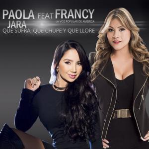 Paola Jara & Francy - Que Sufra Que Chupe Y Que Llore
