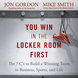 You Win in the Locker Room First: The 7 C's to Build a Winning Team in Business, Sports, and Life (Unabridged) audiobook