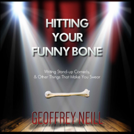 Hitting Your Funny Bone: Writing Stand-Up Comedy, and Other Things That Make You Swear (Unabridged) audiobook