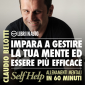 Impara a gestire la tua mente ed essere più efficace: Self Help. Allenamenti mentali in 60 minuti