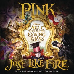 """View album Just Like Fire (From """"Alice Through the Looking Glass"""") - Single"""