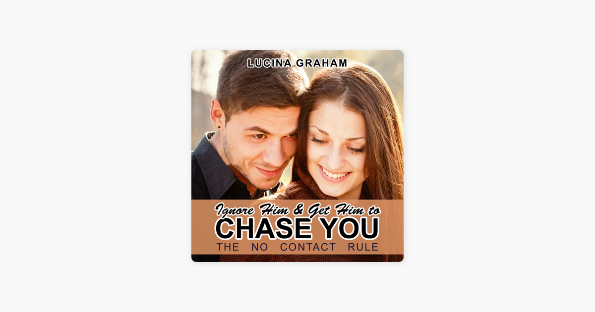 Ignore Him and Get Him to Chase You: The No Contact Rule (Make Him Beg for  Your Attention) (Unabridged)