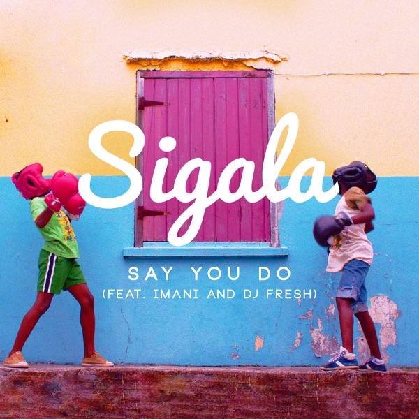 Sigala / Imani / Dj Fresh - Say You Do