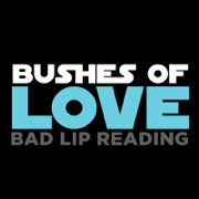 Bushes of Love - Bad Lip Reading - Bad Lip Reading