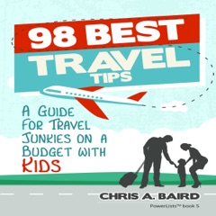 98 Best Travel Tips: A Guide for Travel Junkies on a Budget with Kids (Unabridged)