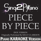 Download Sing2Piano - Piece by Piece (Idol Version) [Originally Performed by Kelly Clarkson] [Piano Karaoke Version] [Live]