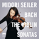Violin Sonata No. 1 in G Minor, BWV 1001: III. Siciliana - Midori Seiler