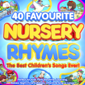 40 Favourite Nursery Rhymes - The Best Children's Songs Ever! - Perfect for Kids Party Playtime, Learning, Babies Night Time Lullabies, Infants & Sing-a-Longs