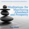 Meditations for Manifesting Abundance and Prosperity - Bart Milatz