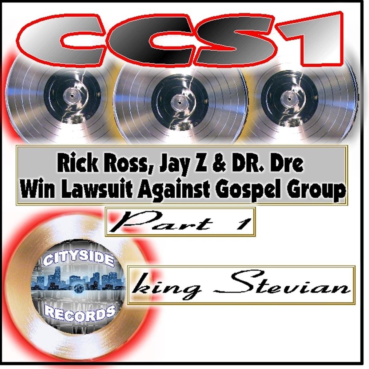 Ccs1 Rick Ross Jay Z  DR Dre Win Lawsuit Against Gospel Group Pt 1 feat Christian Cartel - Single King Stevian CD cover