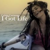 Calma Carmona - I Got Life