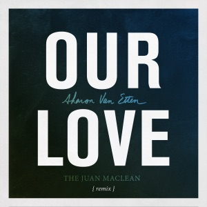 Our Love (The Juan MacLean Remix) - Single Mp3 Download