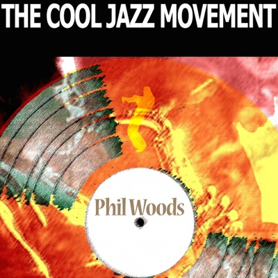 The Cool Jazz Movement - Phil Woods