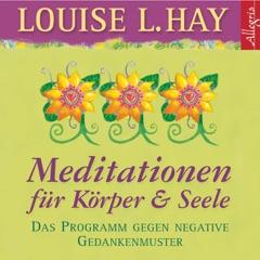 Meditationen für Körper & Seele. Das Programm gegen negative Gedankenmuster