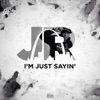 I'm Just Sayin' - Single, J.R.