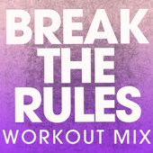 Break the Rules (Extended Workout Mix)