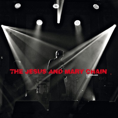 Psychocandy: Barrowlands (Live) - The Jesus and Mary Chain