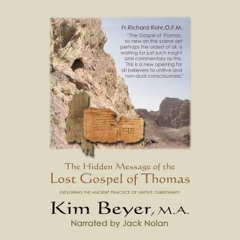 The Hidden Message of the Lost Gospel of Thomas: Exploring the Ancient Practice of Unitive Christianity (Unabridged)
