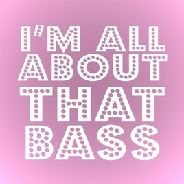 All Ebout That Bass