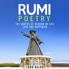 Rumi Poetry: 101 Quotes of Wisdom on Life, Love and Happiness  (Unabridged)