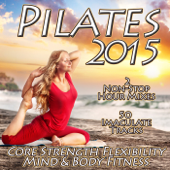 Pilates 2015 - Core Strength Flexibility Mind & Body Fitness Chilled Relaxation to Power Stretching Yoga