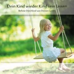 Dein Kind wieder Kind sein lassen: Befreie Dein Kind von Deinen Lasten