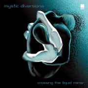 Crossing the Liquid Mirror - Mystic Diversions