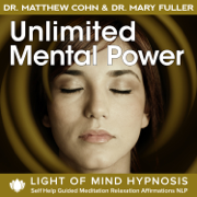 Unlimited Mental Power Light of Mind Hypnosis Self Help Guided Meditation Relaxation Affirmations NLP - Dr. Matthew Cohn & Dr. Mary Fuller - Dr. Matthew Cohn & Dr. Mary Fuller