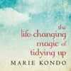 Marie Kondo - The Life-Changing Magic of Tidying Up: The Japanese Art of Decluttering and Organizing (Unabridged)  artwork