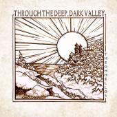 Through The Deep, Dark Valley-The Oh Hellos