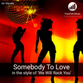 Somebody To Love (in the style of 'We Will Rock You') [Karaoke Version]