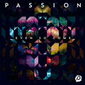 Passion: Even So Come (Deluxe Edition/Live)