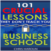 101 Crucial Lessons They Don't Teach You in Business School (Unabridged) - Chris Haroun