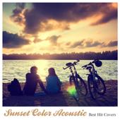 Sunset Color Acoustic (帰り道に聴きたいアコースティック・スタイル・洋楽ヒッツ)