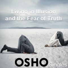 Living in Illusion and the Fear of Truth