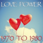 Love Power 1970 To 1980