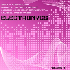 Electronycs Vol.4, 20th Century Early Electronic, Noise and Experimental Music. 1920-1960