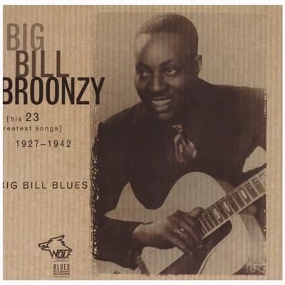 Big Bill Blues: His 23 Greatest Songs 1927-1942 - Big Bill Broonzy