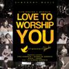 Love to Worship You (Live) [feat. Ps Djohan Handojo] - Various Artists