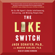 Jack Schafer, PhD & Ph.D. Marvin Karlins, Ph.D. - The Like Switch: An Ex-FBI Agent's Guide to Influencing, Attracting, And Winning People Over (Unabridged)