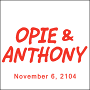 Opie & Anthony, Dennis Falcone and Pete Holmes, November 6, 2014
