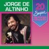 20 Super Sucessos: Jorge de Altinho