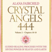 Crystal Angels 444, Vol 2: Guided Healing Processes with the Divine Power of Heaven and Earth - Chapters 10-18
