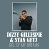 Girl of My Dreams - Dizzy Gillespie & Stan Getz